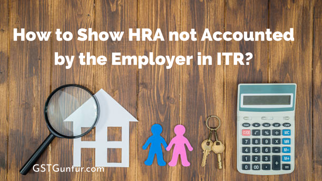 How to Show HRA not Accounted by the Employer in ITR_