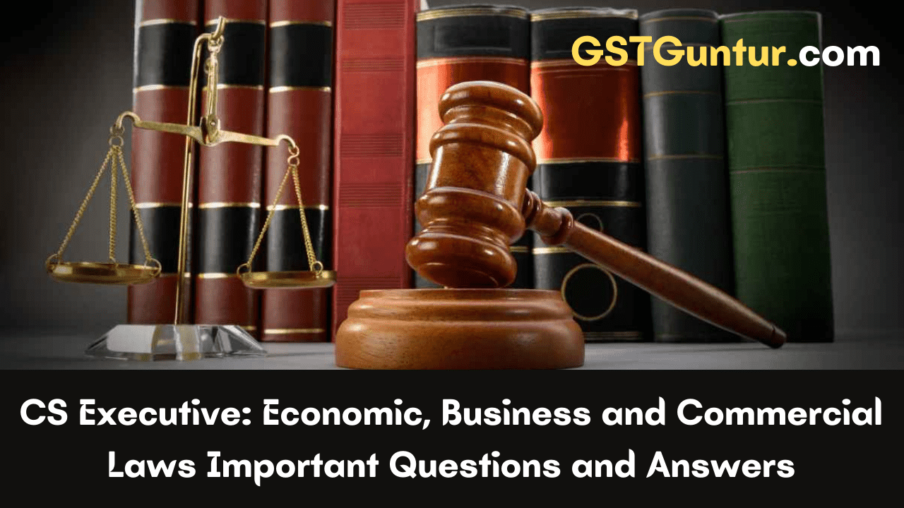 CS Executive Economic, Business and Commercial Laws Important Questions