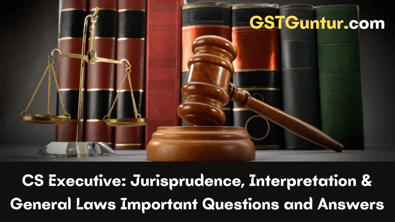 CS Executive Jurisprudence, Interpretation & General Laws Important Questions