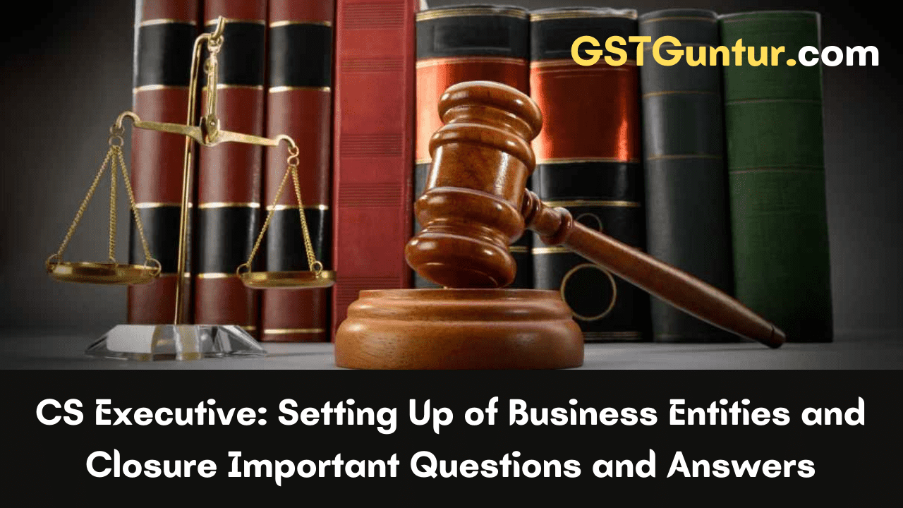 CS Executive Setting Up of Business Entities and Closure Important Questions
