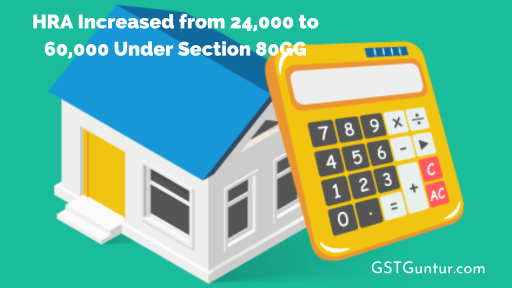 HRA Increased from 24,000 to 60,000 Under Section 80GG