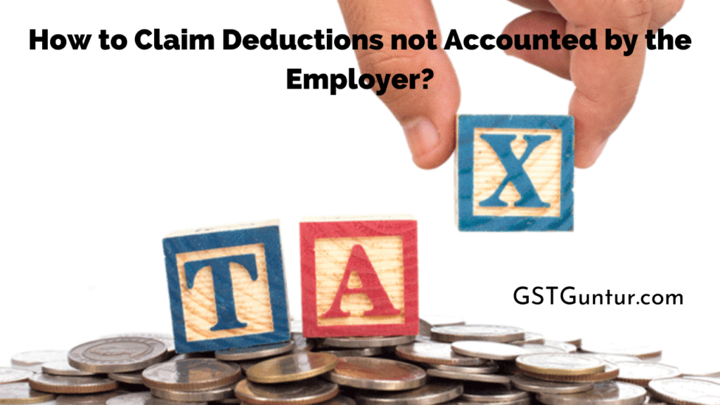 How to Claim Deductions not Accounted by the Employer?