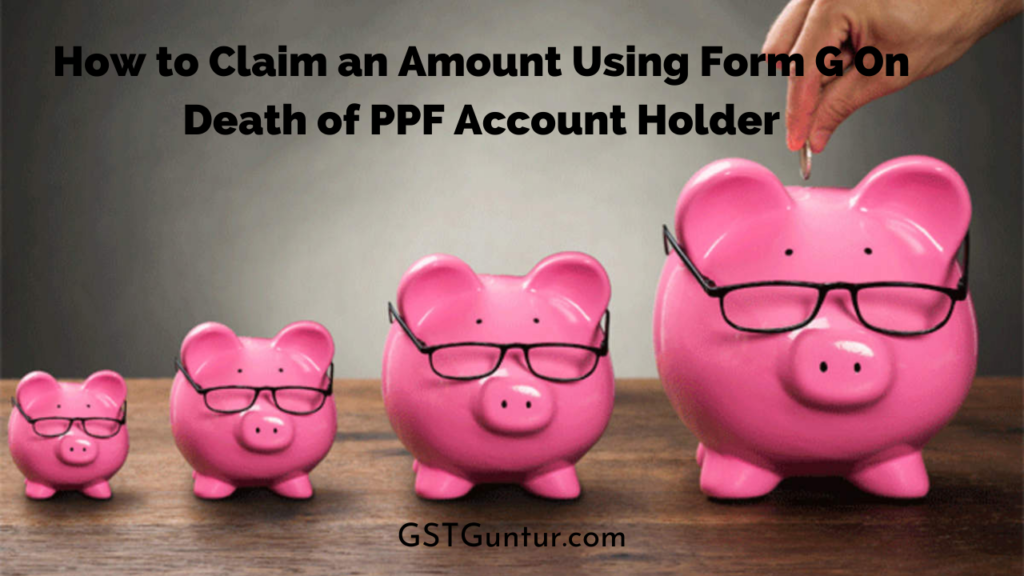 How to Claim an Amount Using Form G On Death of PPF Account Holder
