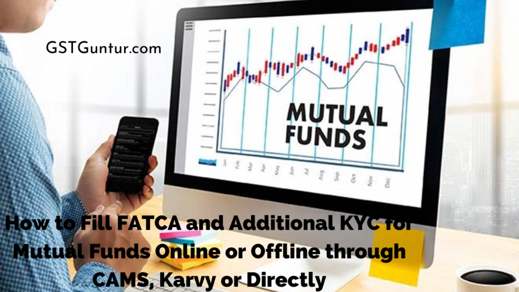 How to Fill FATCA and Additional KYC for Mutual Funds Online or Offline through CAMS, Karvy or Directly