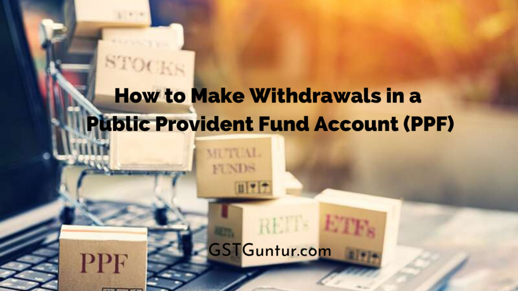How to Make Withdrawals in a Public Provident Fund Account (PPF)