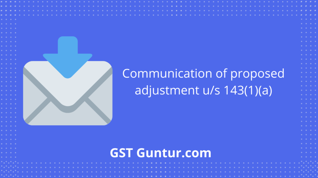 Communication of proposed adjustment u/s 143(1)(a)