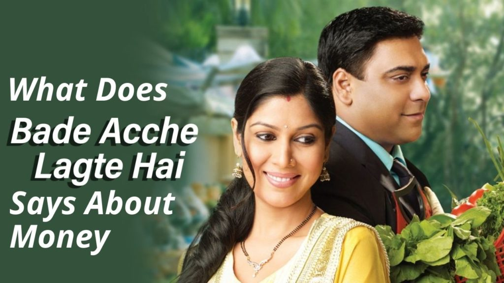 What Does Bade Ache Lagte Hain Say About Money?