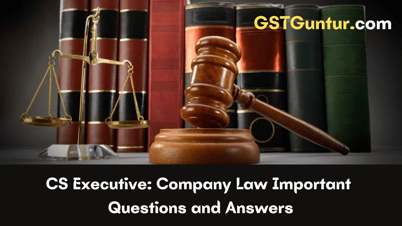 CS Executive Company Law Important Questions and Answers