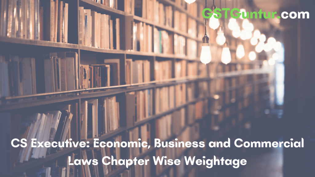 CS Executive Economic, Business and Commercial Laws Chapter Wise Weightage