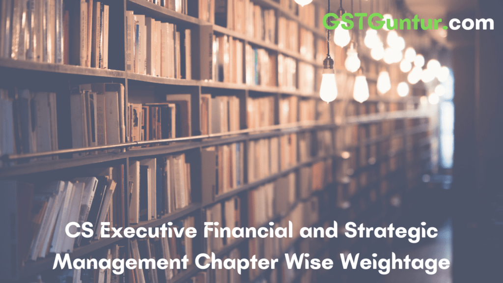 CS Executive Financial and Strategic Management Chapter Wise Weightage