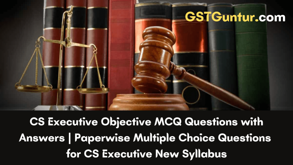 CS Executive Objective Questions with Answers