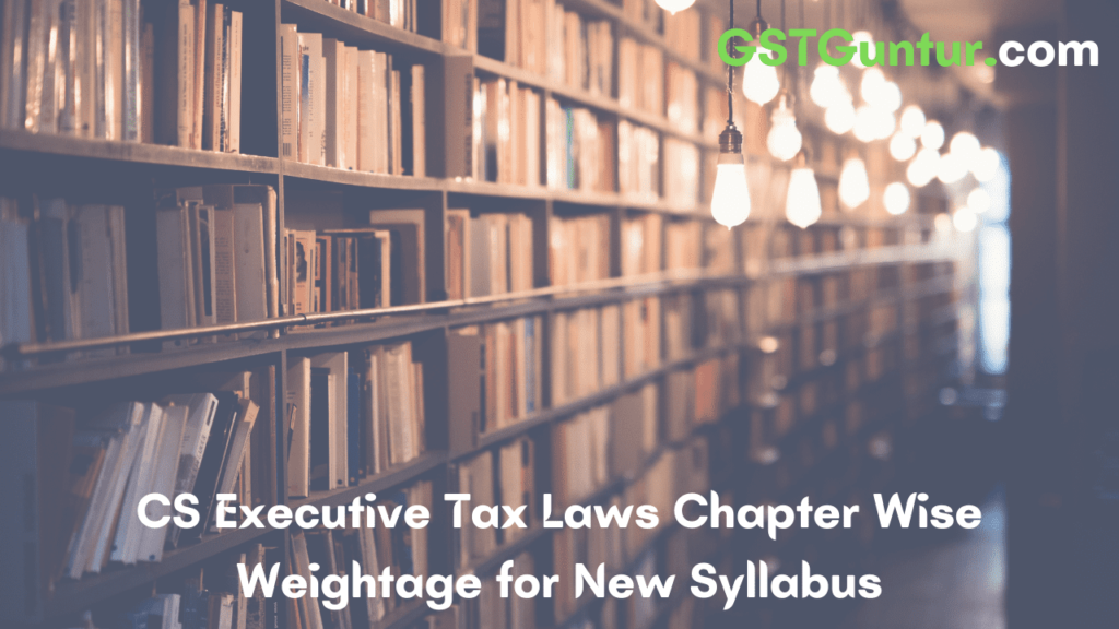 CS Executive Tax Laws Chapter Wise Weightage for New Syllabus