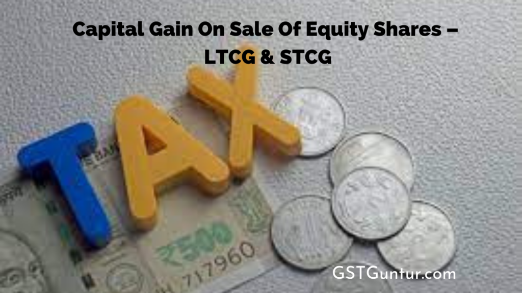 Capital Gain On Sale Of Equity Shares – LTCG & STCG