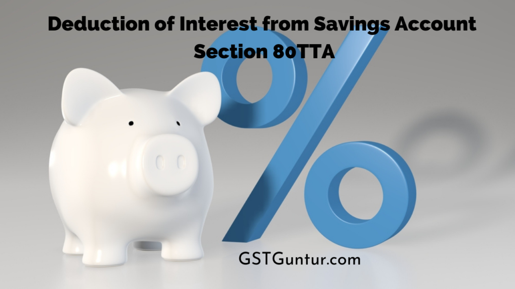 Deduction of Interest from Savings Account Section 80TTA