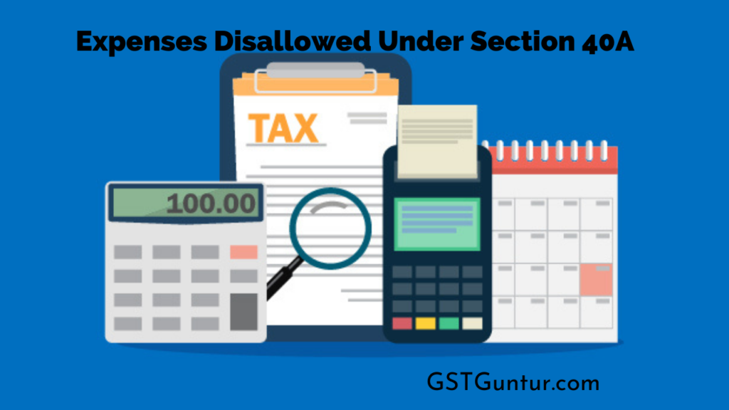 Expenses Disallowed Under Section 40A