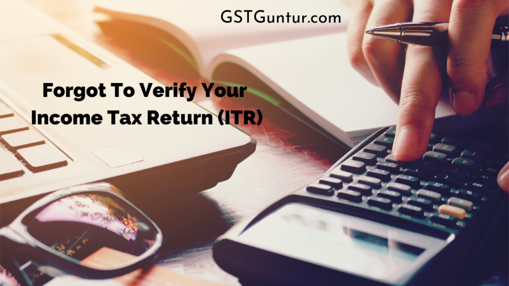 Forgot To Verify Your Income Tax Return (ITR) File Condonation of Delays while Filing ITR-V