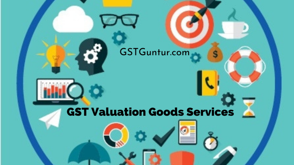 GST Valuation Goods Services