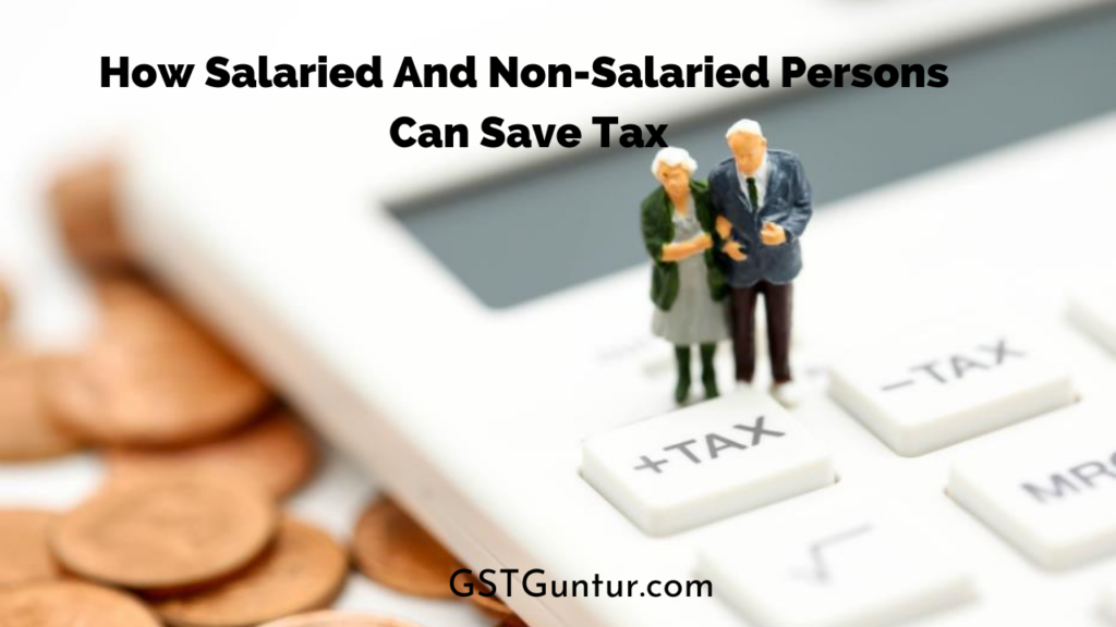 How Salaried And Non-Salaried Persons Can Save Tax