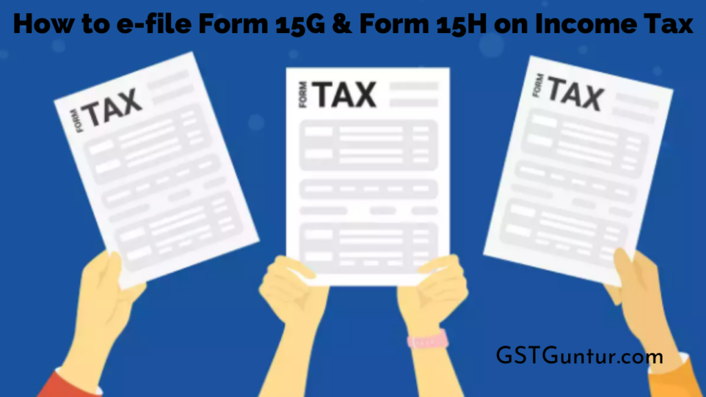 How to e-file Form 15G & Form 15H on Income Tax