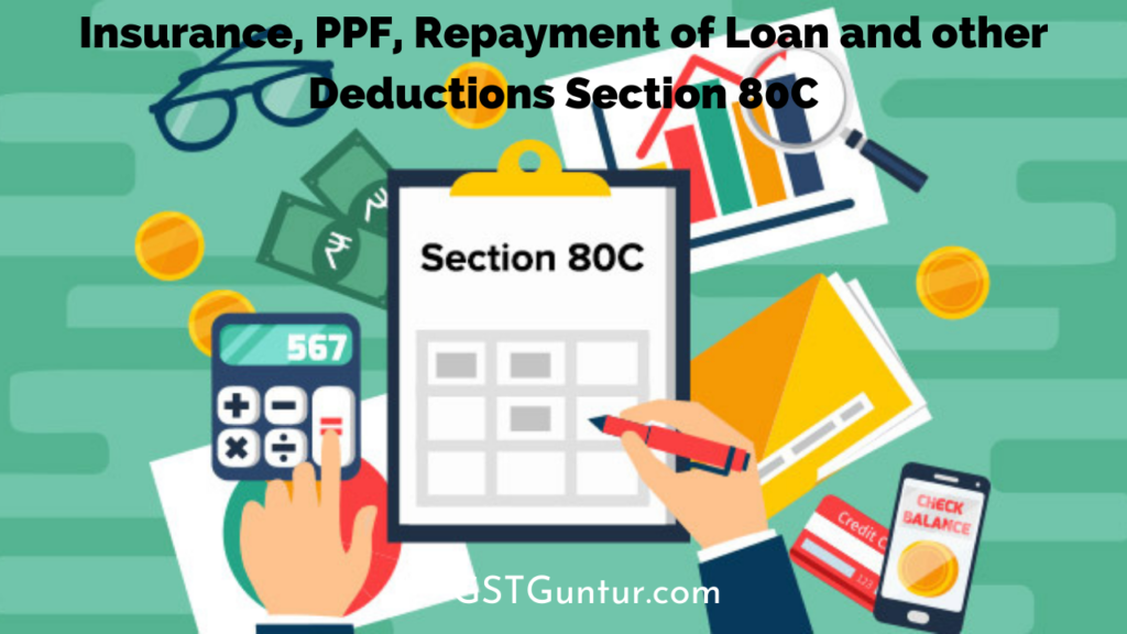Insurance, PPF, Repayment of Loan and other Deductions Section 80C