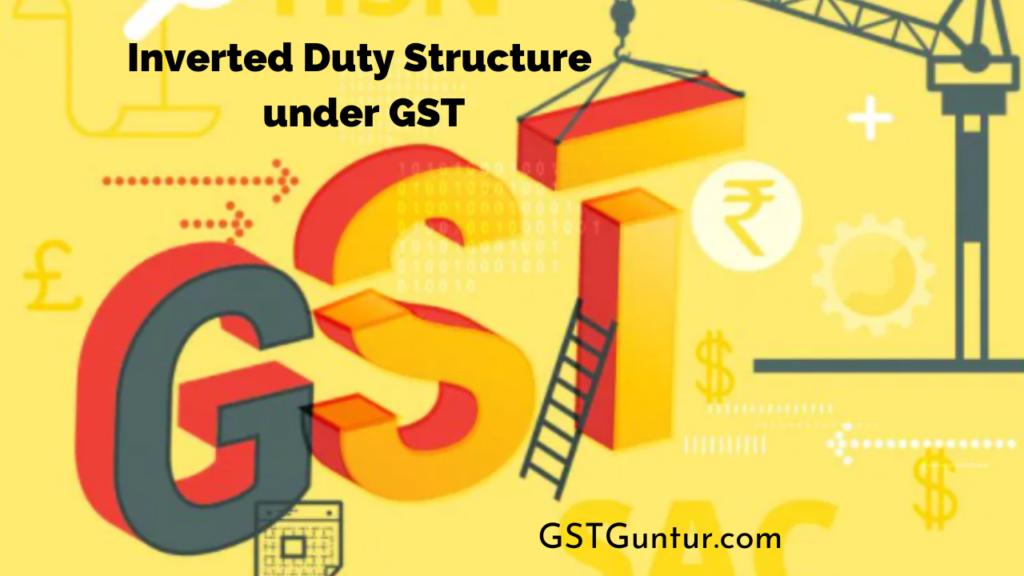 Inverted Duty Structure under GST