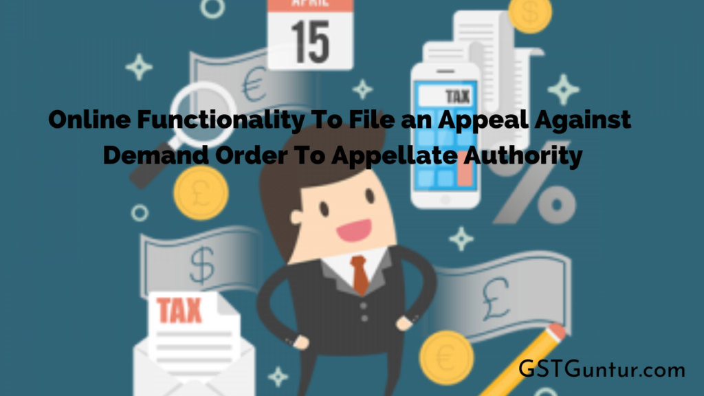 Online Functionality To File an Appeal Against Demand Order To Appellate Authority