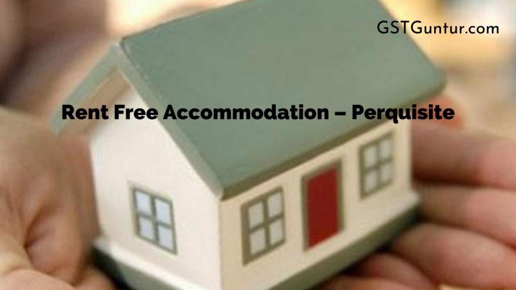 Rent Free Accommodation – Perquisite