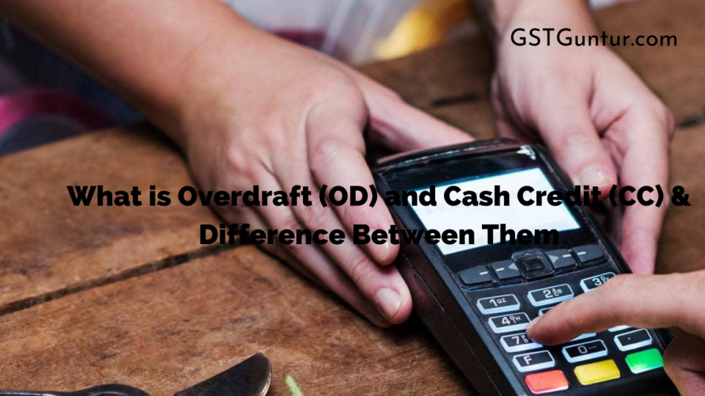 What is Overdraft (OD) and Cash Credit (CC) & Difference Between Them