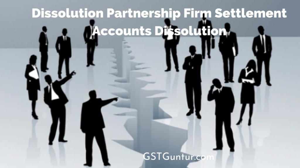 Dissolution Partnership Firm Settlement Accounts Dissolution
