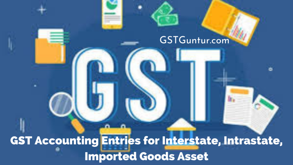 GST Accounting Entries for Interstate, Intrastate, Imported Goods Asset