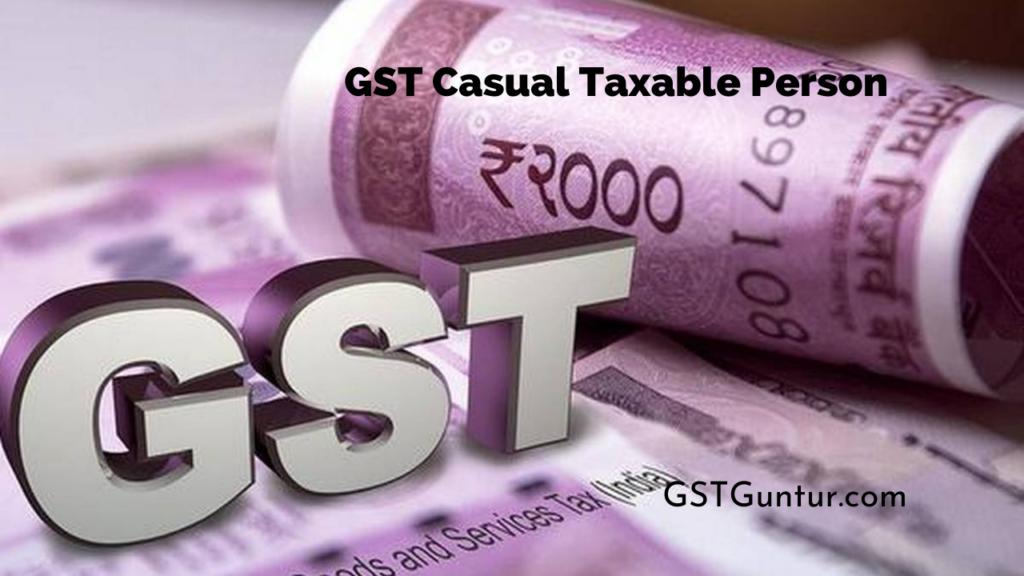 GST Casual Taxable Person
