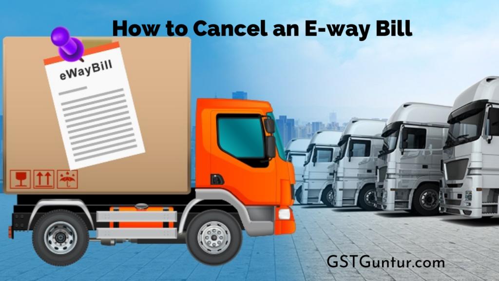 How to Cancel an E-way Bill