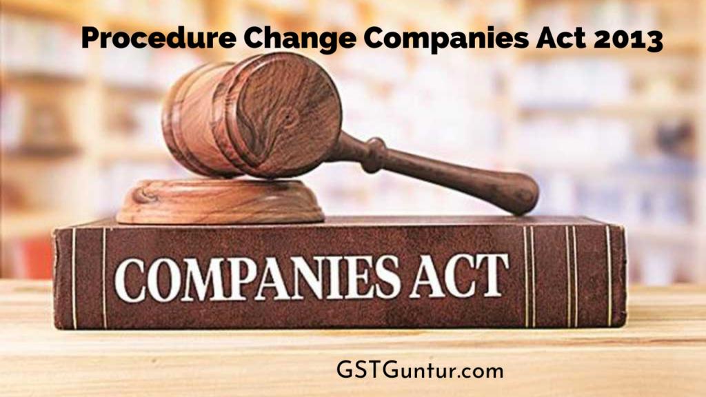 Procedure Change Companies Act 2013