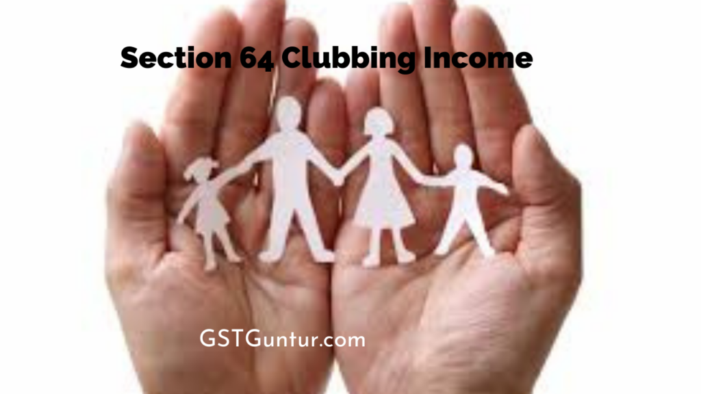 Section 64 Clubbing Income